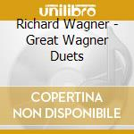 Wagner Richard - Great Wagner Duets cd musicale di FLAGSTAD & MELCHIOR