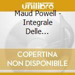 Powell Maud - Integrale Delle Registrazioni, Vol.1 cd musicale di Maud Powell