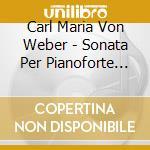 Weber Carl Maria Von - Sonata Per Pianoforte N.2 Op.39 cd musicale di Weber carl maria von