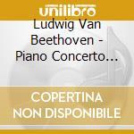 Beethoven Ludwig Van - Concerto Per Pianoforte N.5 Op.73, Sinfonia N.4 Op.60 cd musicale di Beethoven ludwig van