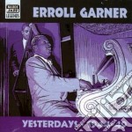 Yesterday, early recordings 1944-1949 cd musicale di Erroll Garner