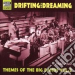 Themes Of The Big Bands, Vol.2 1934-1945: Drifting And Dreaming cd musicale