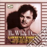 Lawrence Tibbett - Original Recordings 1926-1931: The White Dove, Ballads cd musicale di Lawrence Tibbett