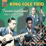 King Cole Trio - Transcriptions Vol.4: 1939-1940 cd musicale di King cole trio