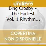 Rhythm king, earliest recordings vol.1: cd musicale di Bing Crosby