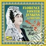 Florence Foster Jenkins & Friends - Murder On The High Cs: Original Recordings 1937-1951 cd musicale di Foster jenkins flore