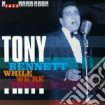 Tony Bennett - Original Recordings 1950-1955: While We're Young cd musicale di Tony Bennett