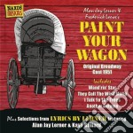 Paint your wagon (original broadway cast cd musicale di Frederick Loewe