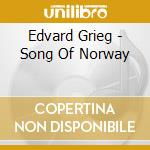 SONG OF NORWAY (MUSICAL)                  cd musicale di Edvard Grieg