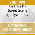 STREET SCENE (HOLLYWOOD BOWL PERFORMANCE  cd musicale di Kurt Weill