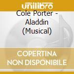 ALADDIN (MUSICAL)                         cd musicale di Cole Porter