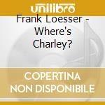 WHERE'S CHARLEY?                          cd musicale di Frank Loesser