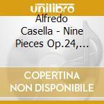 Opere x pf: 9 pezzi op.24, 11 pezzi infa cd musicale di Alfredo Casella