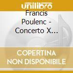 Poulenc Francis - Concerto X Organo, Concerto Campestre Xclav E Orchestra, .... cd musicale di FranÇis Poulenc