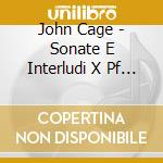 John Cage - Sonate E Interludi X Pf Preparato cd musicale di John Cage