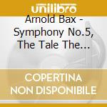 Symphony no.5 the tale the pine cd musicale di BAX