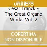 The great organ works vol.2 cd musicale di C�sar Franck