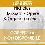 Organ works cd musicale di Jackson Nicholas