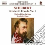 Schubert Franz - Schubert's Friends Vol.1: Lieder D 761,909, 143, 565, 218, 209, 134, 906, 545, cd musicale di Franz Schubert