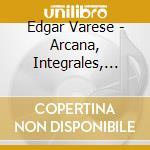 Arcana integrales deserts cd musicale di Edgard Varese