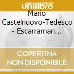 Castelnuovo Tedesco Mario - Escarraman Op.17, 3 Preludi Mediterranei Op.176, Capriccio Op.95 N.18, La Guarda cd musicale di Lorenzo Micheli