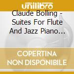 Bolling Claude - Suites N.1 E N.2 For Flute And Jazz Piano Trio cd musicale di BOLLING
