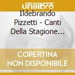 CANTI DELLA STAGIONE ALTA cd musicale di Ildebrando Pizzetti