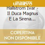 Il duca magnus e la sirena (hertig magnu cd musicale di Ivar HallstrÖm