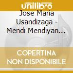 Mendi mendiyan (opera pastorale basca in cd musicale di Usandizaga josÉ marÍ