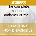 The complete national anthems of the wor cd musicale