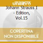 EDITION, VOL.15                           cd musicale di STRAUSS JOHANN I