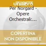 Norgard Per - Opere Orchestrali: Concerto Per Violinon.2, Voyage Into The Golden Screen cd musicale