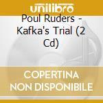 Kafka's trial cd musicale di Paul Ruders
