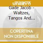 WALTZES, TANGOS AND CINEMA MUSIC          cd musicale di Jacob Gade