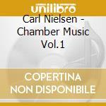 Nielsen Carl - Musica Da Camera, Vol.1 cd musicale di Carl Nielsen