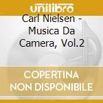 MUSICA DA CAMERA, VOL.2                   cd musicale di Carl Nielsen