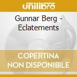 Berg Gunnar - Eclatements cd musicale