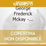 Harbor narrative evocation s. cd musicale di MCKAY GEORGE FREDERICK