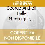 Ballet mecanique cd musicale di George Antheil