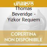 Beveridge Thomas - Yizkor Requiem cd musicale di Thomas Beveridge