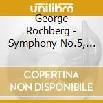 Symphony no.5 cd musicale di George Rochberg