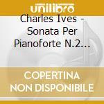 Piano sonata no.2 concord cd musicale di Charles Ives