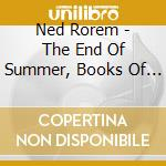 Rorem Ned - The End Of Summer, Books Of Hours, Bright Music cd musicale di Ned Rorem