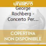 Violin concerto cd musicale di George Rochberg