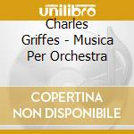 Orchestral music cd musicale di GRIFFES