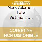 LATE VICTORIANS, ALCOTT MUSIC, REGINA CO  cd musicale di Mark Adamo