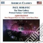 Paul Moravec - The Time Gallery, Protean Fantasy, Ariel Fantasy cd musicale di Paul Moravec