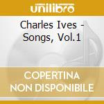 Ives Charles Edward - Songs, Vol.1 cd musicale di IVES