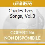 Ives Charles Edward - Songs, Vol.3 cd musicale di Charles Ives