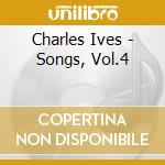 Ives Charles Edward - Songs, Vol.4 cd musicale di Charles Ives